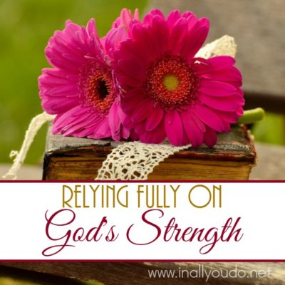 Relying Fully on God's Strength
