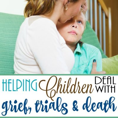 Helping Children deal with grief, trials & death
