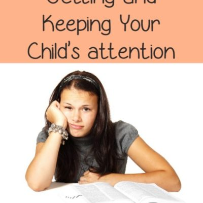 Teaching Your Kids Series:  Getting and Keeping their Attention