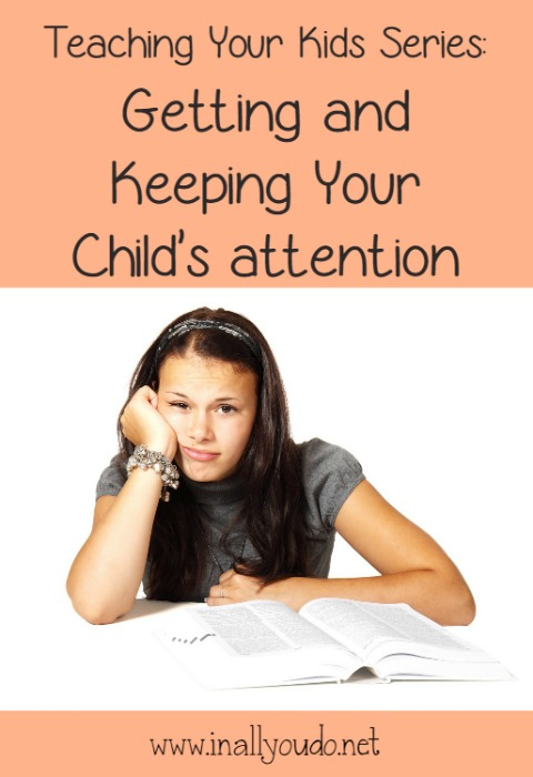 Getting your kids' attention can be tough, but keeping it can be even tougher. Here are some great tips!! #2 is one I need to try!! :: www.inallyoudo.net
