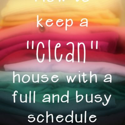 """How to keep a """"clean"""" house with a full house and busy schedule"""