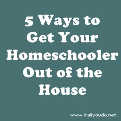 Getting Your Homeschooler out of the House