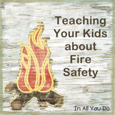 Teachable Tuesdays: Teaching Your Kids about Fire Safety