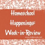 Homeschool Happenings: Week-in-Review