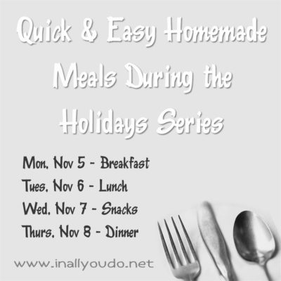 Easy Homemade Meals during the Holidays: Snacks