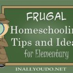 Frugal Homeschooling Tips and Ideas for Elementary