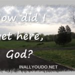How did I get here, God?: A Series – Part One