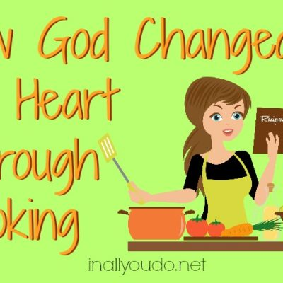 How God Changed my Heart through Cooking