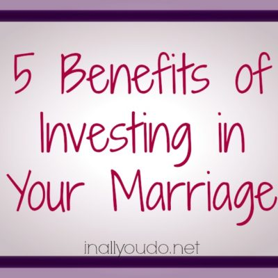 10 Years and 5 Benefits of Investing in Your Marriage