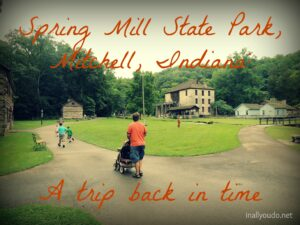 Spring Mill State Park is nestled in southern Indiana on the outskirts of a quaint little town, Mitchell. Visit the historic village to take a trip back in time. :: www.inallyoudo.net