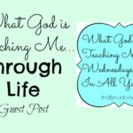 What God is Teaching Me…Through Life