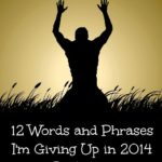 12 Words and Phrases I'm Giving Up in 2014 {Part Two}