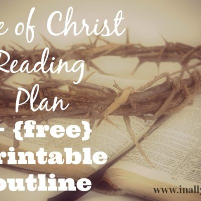 Life of Christ Reading + {free} printable outline