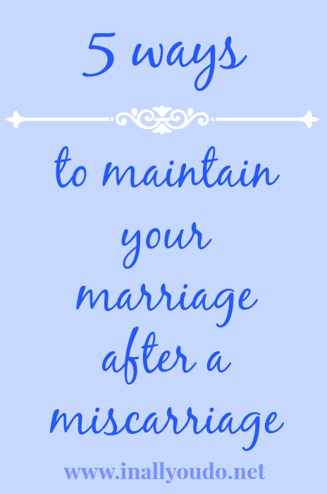 5 ways to maintain your marriage after a miscarriage