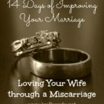 Day 12 ~ Loving Your Wife through a Miscarriage