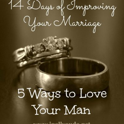 14 Days of Improving Your Marriage: Day 5 ~ 5 Ways to Love Your Man