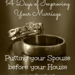 14 Days: Day 7 ~ Putting Your Spouse Before Your House