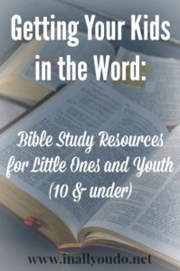 Getting Your Kids in the Word Bible Study Resources for Little Ones and Youth