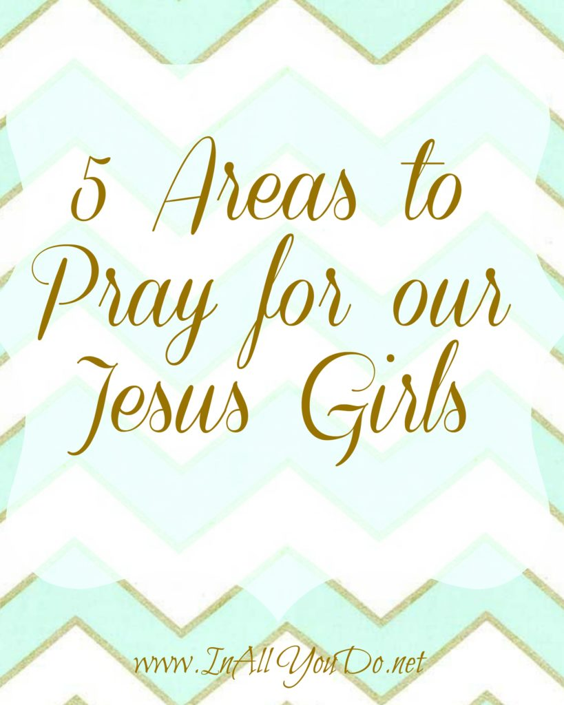 5 Areas to Pray for our Jesus Girls