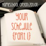 Homeschool Organization: Your Schedule {pt 1}