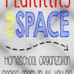 Homeschool Organization: Your Space