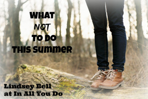 What NOT To Do This Summer