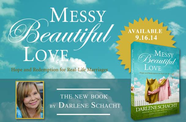"Darlene Schacht's new book, ""Messy Beautiful Love: Hope and Redemption for Real-Life Marriages"" coming September 19th!!! What a testimony and encouragement that even if our marriage is messy, God can redeem it!"