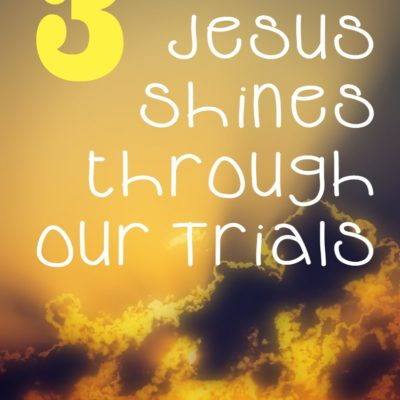 3 Ways Jesus Shines Through Our Trials