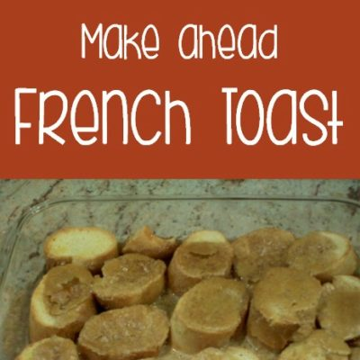 Easy Make Ahead Breakfast – French Toast