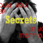 Should you keep SECRETS in your Marriage?