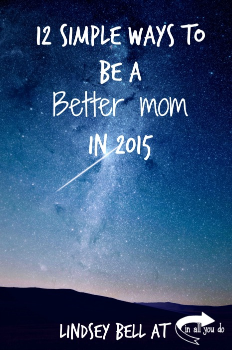 Do you want to be a better mom this year? Here are 12 Simple Ways to Be a Better Mom in 2015!! :: www.inallyoudo.net
