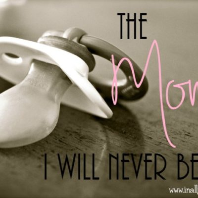 The Mother I will never be…