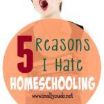 5 Reasons I *HATE* Homeschooling