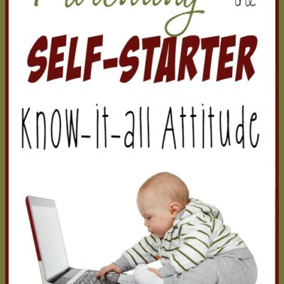 Parenting the Self-Starter, Know-it-all Attitude