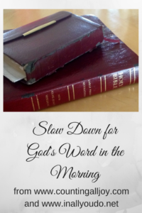 Slow Down for God's Word in the Morning isn't always easy, but it is important. Day 2 ~ 30 Days of Bible series :: www.inallyoudo.net