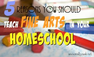 Are you skipping the Fine Arts in your Homeschool? Here are 5 reasons I think everyone should teach them!! :: www.inallyoudo.net