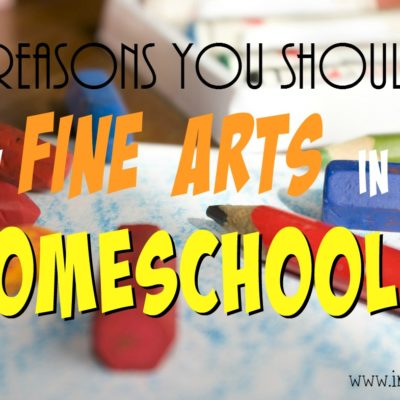 5 Reasons You Should Teach the Fine Arts in Your Homeschool