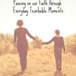 Passing on our Faith through Teachable Moments