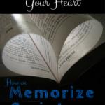 Hiding God's Word in Your Heart: How we Memorize Scripture
