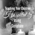 Teaching Your Children Hospitality Using Scripture
