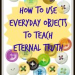 Using Everyday Objects to Teach Eternal Truth