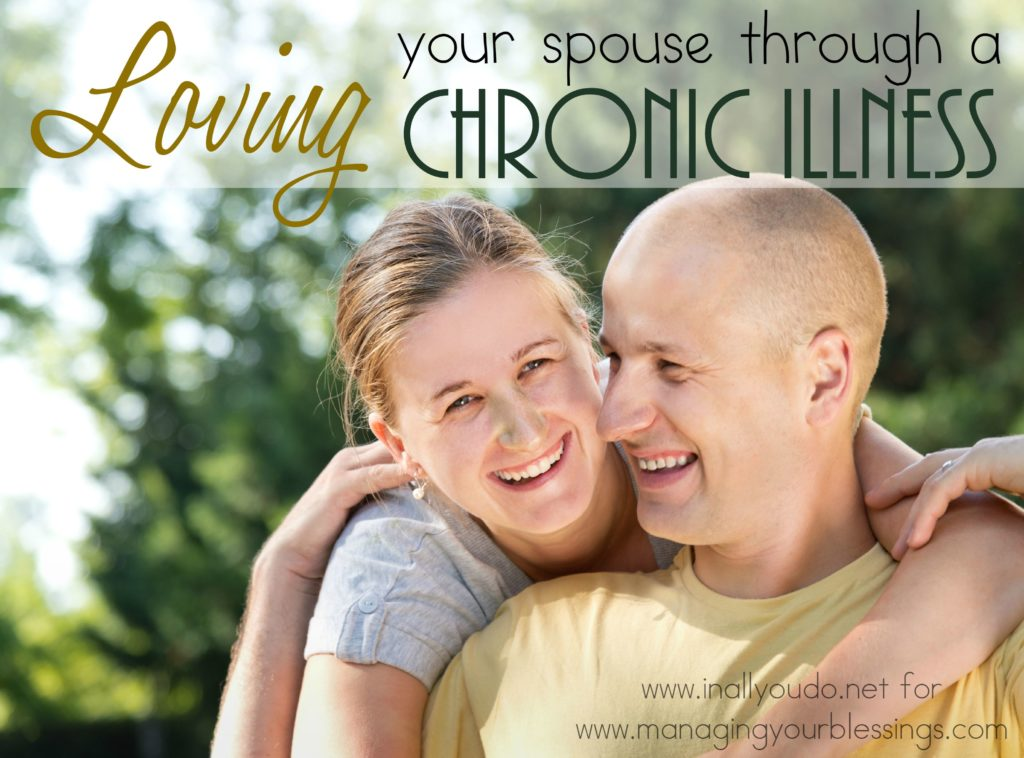 Loving your spouse through hard times can be difficult. But what if those hard times are frequent and related to a chronic illness? Here are some tips to help you love them through their illness. :: www.managingyourblessings.com
