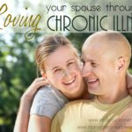 Loving your Spouse through a Chronic Illness