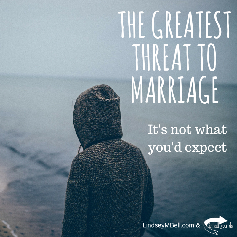 The most dangerous threat to marriage might not be something you'd expect. Read more from Lindsey Bell at In All You Do :: www.inallyoudo.net