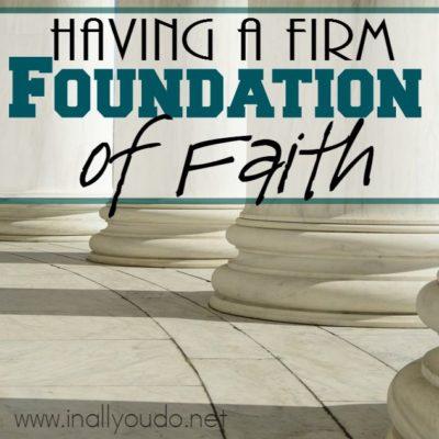 Having a Firm FOUNDATION of Faith