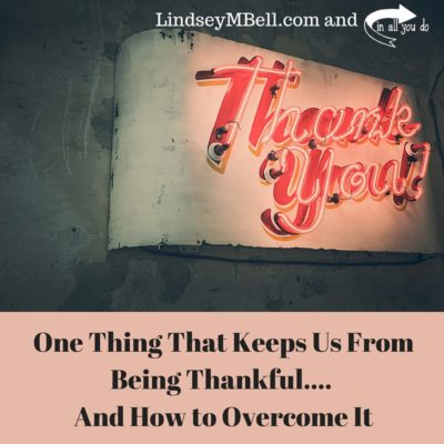 One Thing Keeping Us From Being Thankful – And How to Overcome It