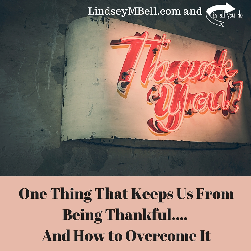 Ever struggle with thankfulness? Do you know why? Here is one possible reason why. :: www.inallyoudo.net