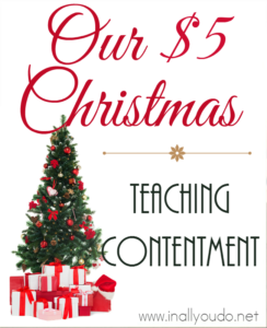 Several years ago we changed our approach to Christmas. Now we use it as a time to teach contentment to our children with just $5. Find out how. :: www.inallyoudo.net