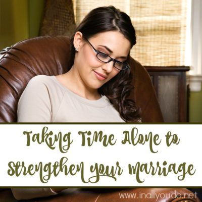 Taking Time Alone to Strengthen Your Marriage