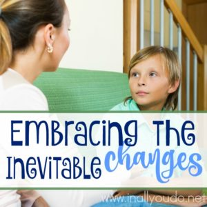 As our children grow, changes are inevitable. Rather than run from them, embrace them. Talk about them. Together. Here's help! :: www.inallyoudo.net
